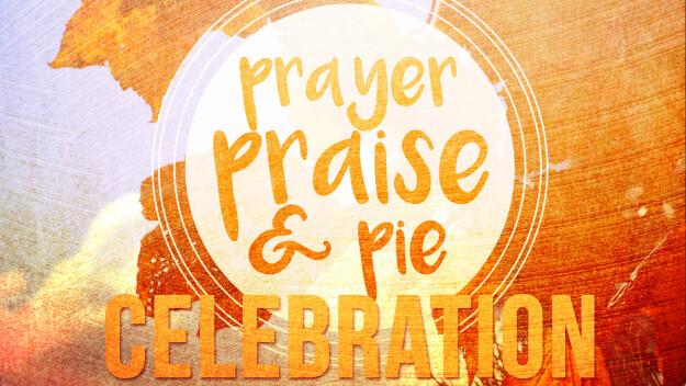 Prayer, Praise, and Pie