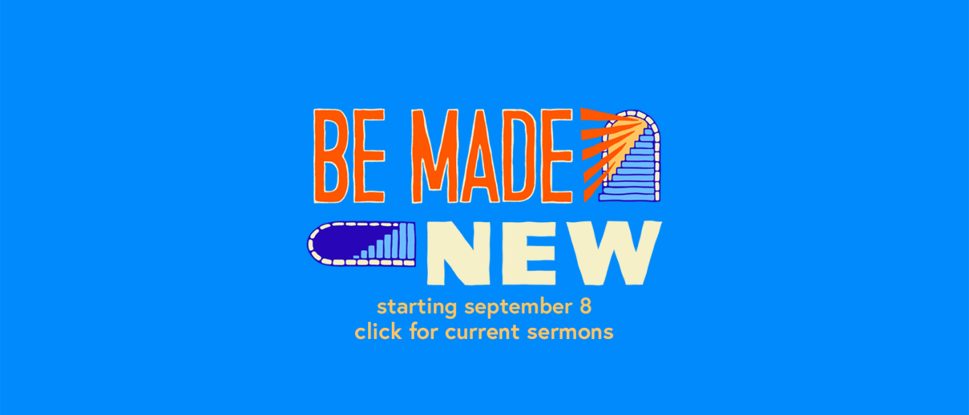 Be Made New